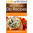 Dip Recipes: The Must-Have Selection Of Dip Recipes Perfect For Starters, Sides And Snacks. (Quick & Easy Recipes)