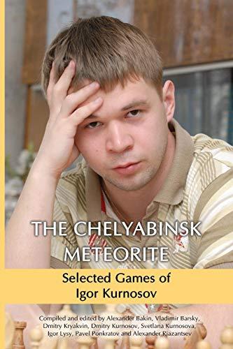 The Chelyabinsk Meteorite: Selected Games of Igor Kurnosov por Dmitry Kryakvin