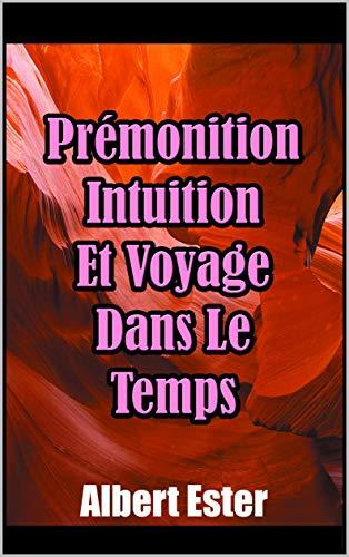 Couverture du livre Prémonition, Intuition Et Voyage Dans Le Temps