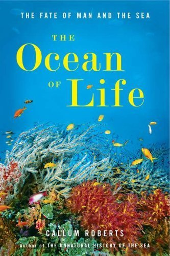 The Ocean of Life: The Fate of Man and the Sea by Callum Roberts (2012-05-24)