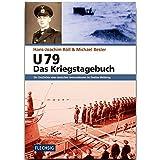 ZEITGESCHICHTE - U 79 - Das Kriegstagebuch - Die Geschichte eines deutschen Unterseebootes im Zweiten Weltkrieg - FLECHSIG Verlag (Flechsig - Geschichte/Zeitgeschichte)