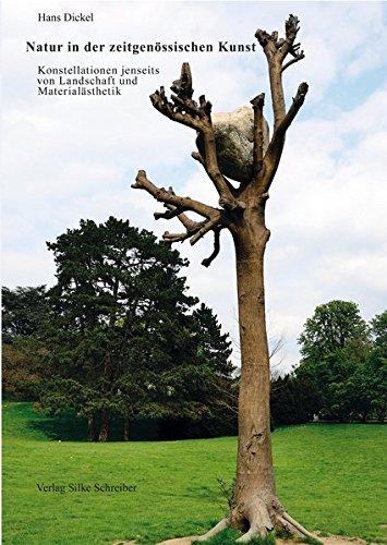 Zeitgenössische Kunst Landschaft (Natur in der zeitgenössischen Kunst: Konstellationen jenseits von Landschaft und Materialästhetik)