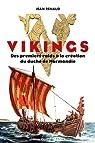 Vikings : Des premiers raids à la création du duché de Normandie par Renaud