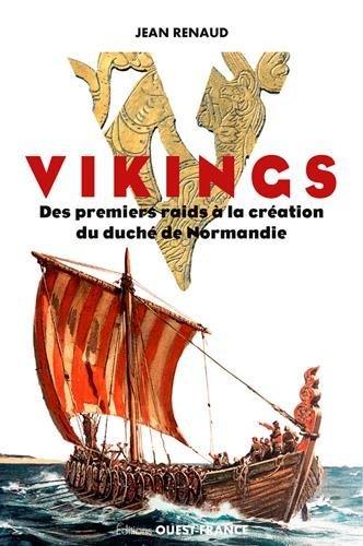 Vikings. Des premiers raids à la création du Duché de Normandie par RENAUD Jean