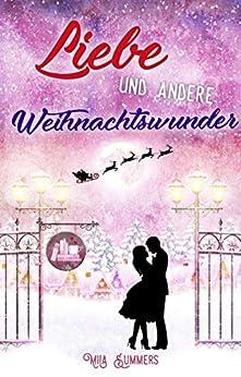 Liebe und andere Weihnachtswunder: Liebesroman Neuerscheinung 2018 von [Summers, Mila]