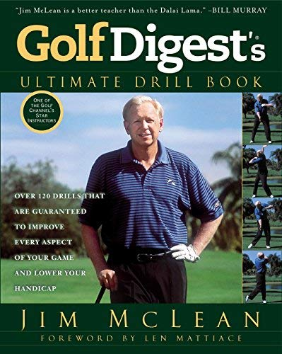 Golf Digest's Ultimate Drill Book: Over 120 Drills That Are Guaranteed to Improve Every Aspect of Your Game and Lower Your Handicap by Len Mattiace (Foreword), Jim McLean (6-Aug-2013) Paperback par Jim McLean Len Mattiace (Foreword)