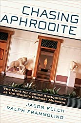 Chasing Aphrodite: The Hunt for Looted Antiquities at the World's Richest Museum