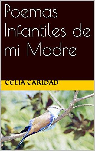 Poemas Infantiles de mi Madre por Celia Caridad