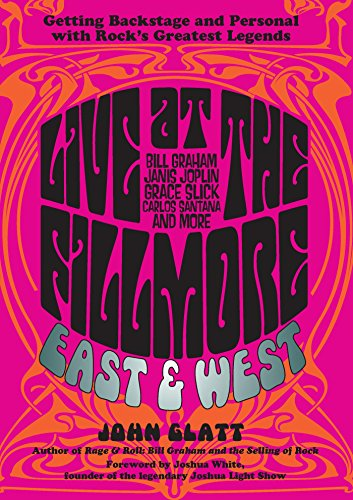 Live at the Fillmore East and West: Getting Backstage and Personal with Rock's Greatest Legends - East Rock