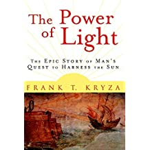 The Power of Light: The Epic Story of Man's Quest to Harness the Sun