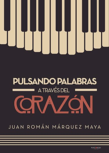 Pulsando palabras a través del corazón por Juan Román Márquez Maya