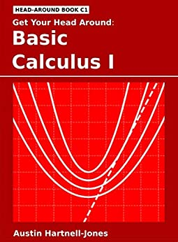 Get Your Head Around: Basic Calculus I (Head Around  Book 1) (English Edition) de [Hartnell-Jones, Austin]