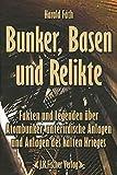 Bunker, Basen und Relikte: Fakten und Legenden über Atombunker, unterirdische Anlagen und Anlagen des kalten Krieges - Harald Fäth