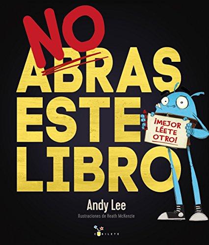 No abras este libro (Castellano - A Partir De 3 Años - Álbumes - Cubilete) por Andy Lee
