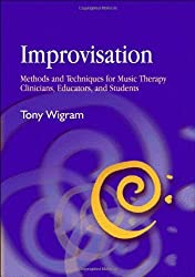 Improvisation: Methods and Techniques for Music Therapy Clinicians, Educators, and Students by Tony Wigram (2004-03-02)