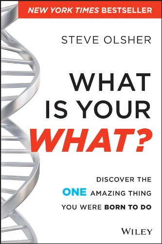 What Is Your What?: Discover the One Amazing Thing You Were Born to Do por Steve Olsher