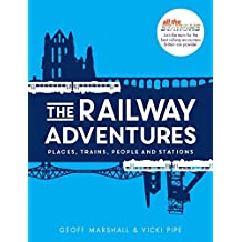 Railway Adventures: The Places, Trains, People and Stations