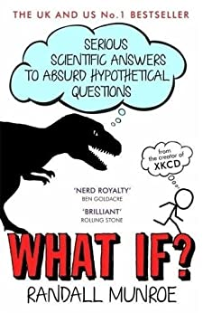 What If?: Serious Scientific Answers to Absurd Hypothetical Questions (English Edition) von [Munroe, Randall]