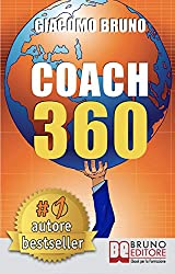 COACH 360. Strategie Avanzate per il Personal Coach, lo Sport Coach, il Financial Coaching: Coaching skills in italiano per la crescita personale, aziendale e sportiva