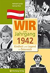 Wir vom Jahrgang 1942 - Kindheit und Jugend in Österreich (Jahrgangsbände Österreich)