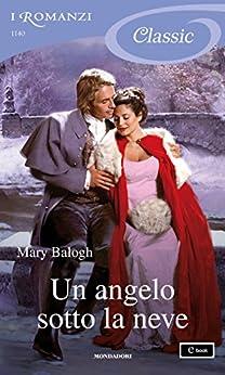 Un angelo sotto la neve (I Romanzi Classic) di [Balogh, Mary]