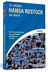 111 Gründe, Hansa Rostock zu lieben: Eine Liebeserklärung an den großartigsten Fußballverein der Welt