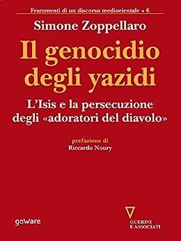 Il genocidio degli yazidi. L'Isis e la persecuzione degli «adoratori del diavolo» di [Zoppellaro, Simone ]