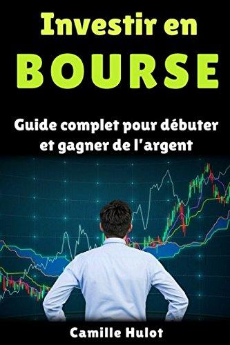 Investir en bourse : Guide complet pour débuter et gagner de l'argent par Camille Hulot