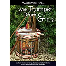 With Trumpet, Drum and Fife: A short treatise covering the rise and fall of military musical instruments on the battlefield (Helion Studies in Military History)