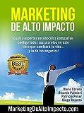 Marketing de Alto Impacto: Cuatro Expertos Reconocidos te comparten todos sus secretos en este libro, que cambiará tu vida....¡y la de tu negocio!