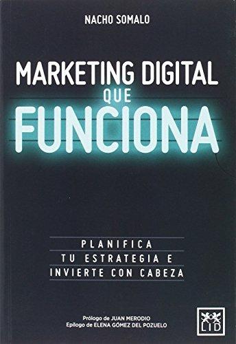 Marketing Digital que funciona (colleción acción empresarial) por Nacho Somalo Peciña