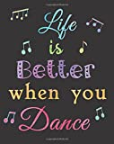 Life is Better when you Dance: Lined Notebook for Girls, Perfect Gift for Dancers ~ Unique Inspirational Chalkboard Quote Diary for Dance Students, Teacher