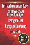 Fett verbrennen am Bauch | Stoffwechsel beschleunigen | Ketogene Diät | Ketogene Ernährung | Low Carb: 3 kg in 3 Tagen abnehmen ohne Hunger (5in1 Buch)