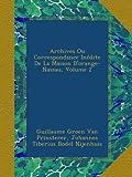 Archives Ou Correspondance Inédite De La Maison D'orange-Nassau, Volume 2