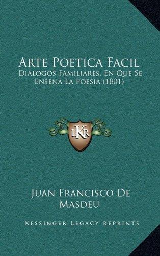 Arte Poetica Facil: Dialogos Familiares, En Que Se Ensena La Poesia (1801)