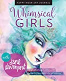 Whimsical Girls: Fun Inspiration and Instant Creative Gratification (Happy Hour Art Journal)