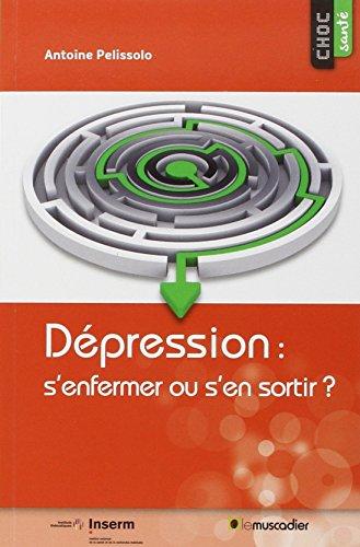 Dépression : S'enfermer ou s'en sortir ? por Antoine Pelissolo