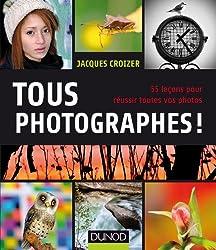 Tous photographes ! : 55 leçons pour réussir toutes vos photos (Hors collection)