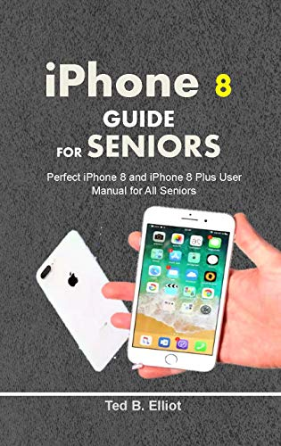 iPHONE 8 GUIDE FOR SENIORS: Perfect iPhone 8 and iPhone 8 Plus ...