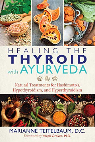 Healing the Thyroid with Ayurveda: Natural Treatments for Hashimoto's, Hypothyroidism, and Hyperthyroidism (English Edition)