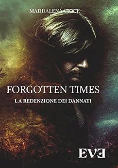 Forgotten Times - La redenzione dei dannati di [Cioce, Maddalena]
