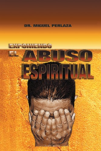 Exponiendo El Abuso Espiritual por Miguel Perlaza