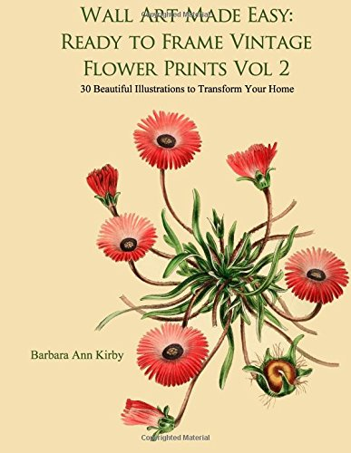 Wall Art Made Easy: Ready to Frame Vintage Flower Prints Vol 2: 30 Beautiful Illustrations to Transform Your Home