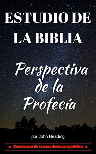 Estudio de la Bíblia: Una Perspectiva de la Profecía por John Heading
