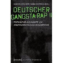 Deutscher Gangsta-Rap II: Popkultur als Kampf um Anerkennung und Integration (Cultural Studies)