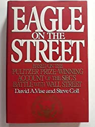 Eagle on the Street: Based on the Pulitzer Prize-Winning Account of the Sec's Battle With Wall Street by David A. Vise (1991-11-23)