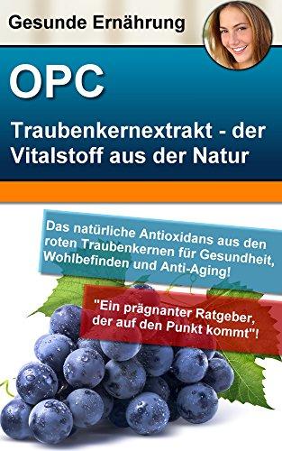 traubenkernextrakt-opc-der-gesunde-vitalstoff-aus-der-natur-herstellung-qualitat-reinheit-wirkung-an