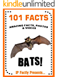 101 Facts... BATS! Bats for Kids Book. (101 Animal Facts Book 6)