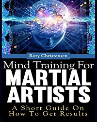 Mind Training For Martial Artists by Rory Christensen (2013-11-20)