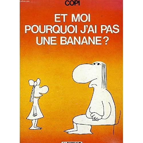 Et moi, pourquoi j'ai pas une banane ? (Collection Humour)